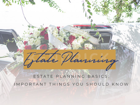 Estate Planning Basics: Important Things You Should Know