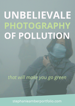 Unbelievable Photography of Pollution: That Will Make You Go Green