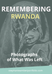 Remembering Rwanda: Photographs Of What Was Left