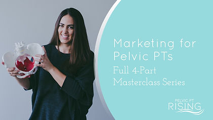 Marketing for Pelvic PTs - Full Course.j