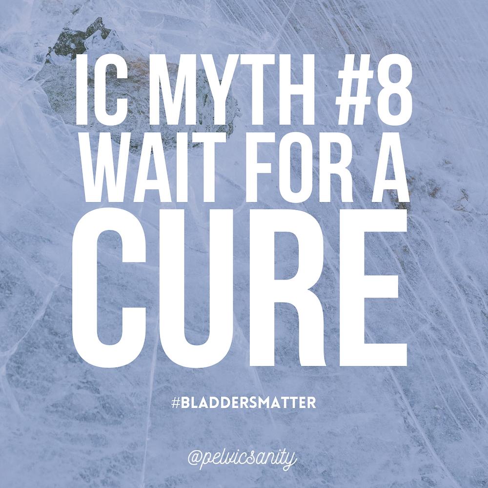 Myth: Wait for an IC Cure