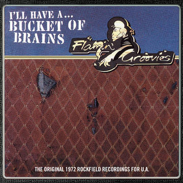 "The Flamin' Groovies ""Bucket of Brains"""