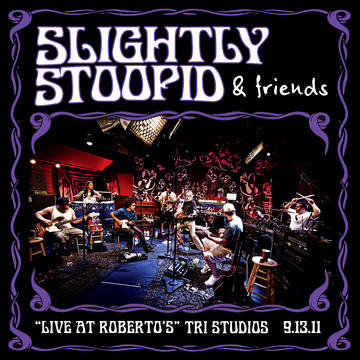 "Slightly Stoopid ""Live At Roberto's TRI Studios"""