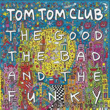 """Tom Tom Club """"The Good The Bad And The Funky"""""""