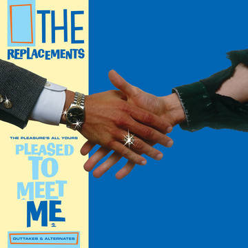 """The Replacements """"The Pleasure's All Yours: Pleased to Meet Me Outtakes"""""""