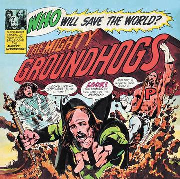 """The Groundhogs """"Who Will Save The World?"""""""