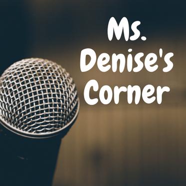 Ms. Denise's Corner