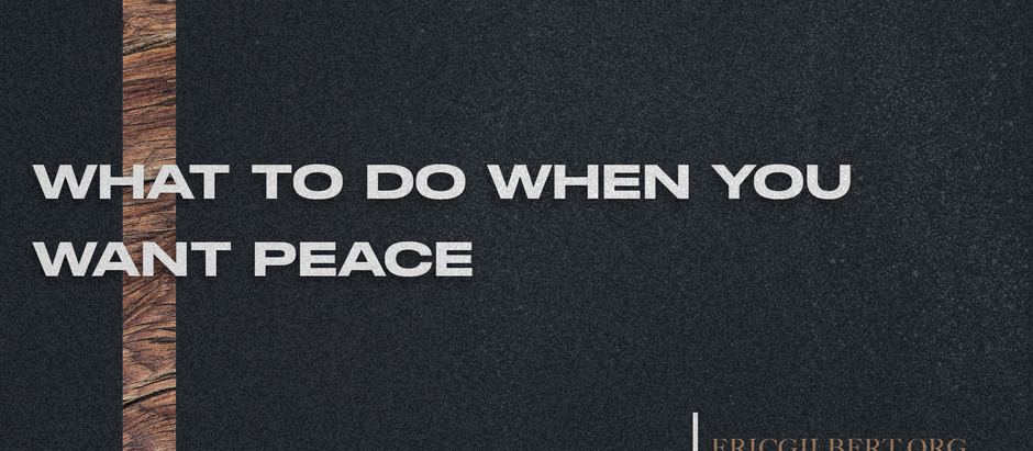 What To Do When You Want Peace