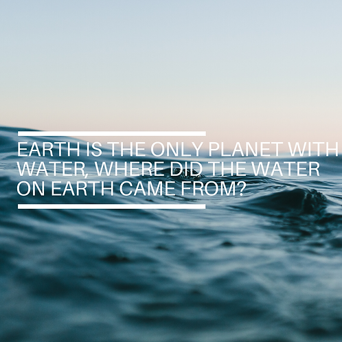 Earth is the only planet with water, where did the water on earth came from?