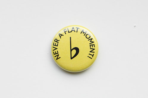 Never A Flat Moment Button