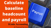 Calculate baseline headcount and payroll