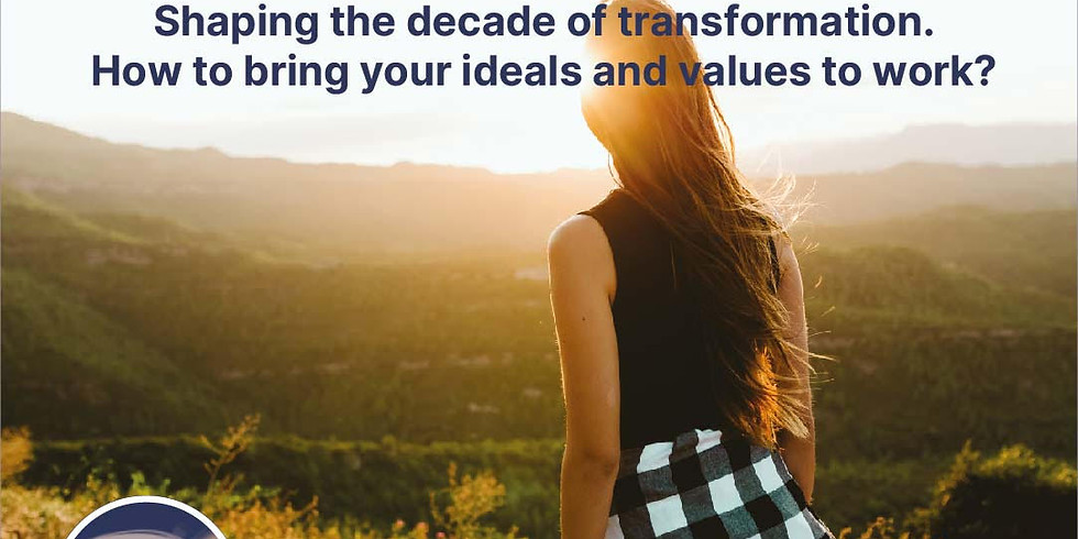 Shaping the decade of transformation - How to bring your ideals and values to work?