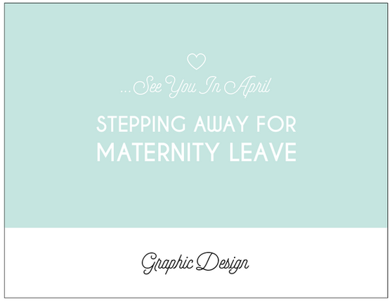 Stepping Away (Temporarily) for Maternity Leave