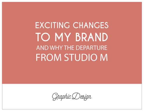 Exciting Changes To My Brand (And Why The Departure From Studio M)