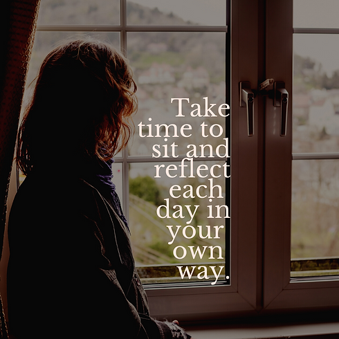Take time to sit and reflect each day in
