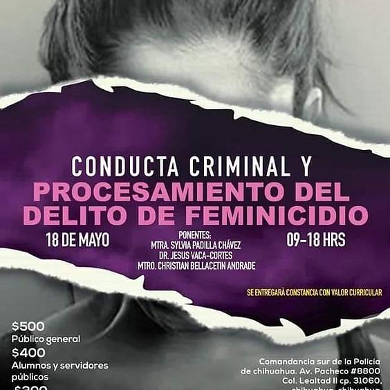 Conducta Criminal y Procesamiento Del Delito De Feminicidio