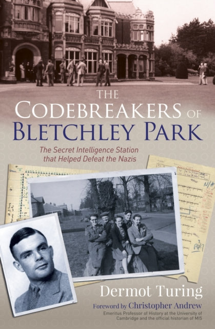 The Codebreakers of Bletchley Park : The Secret Intelligence Station that Helped