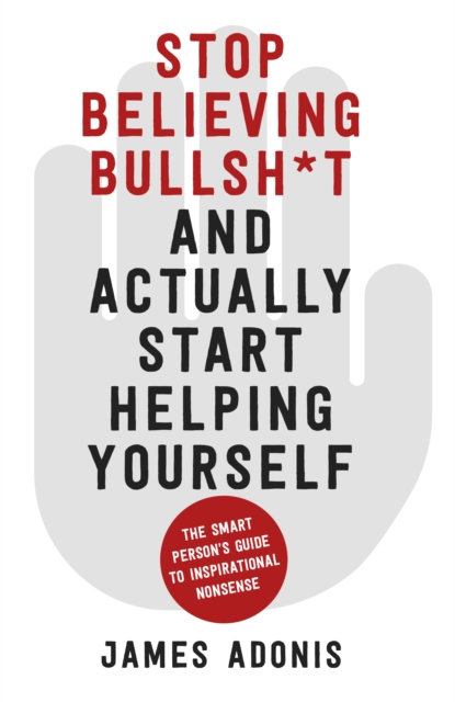 Stop Believing Bullshit and Actually Start Helping Yourself