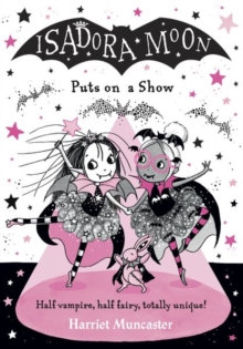 Isadora Moon Puts on a Show by Harriet Muncaster (Author)