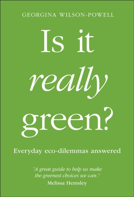 Is It Really Green? : Everyday eco dilemmas answered