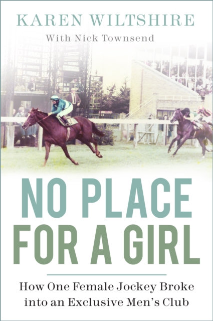 No Place for a Girl : How One Female Jockey Broke into an Exclusive Men's Club