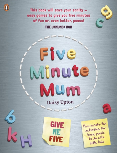 Five Minute Mum: Give Me Five : Five minute, easy, fun games for busy people to