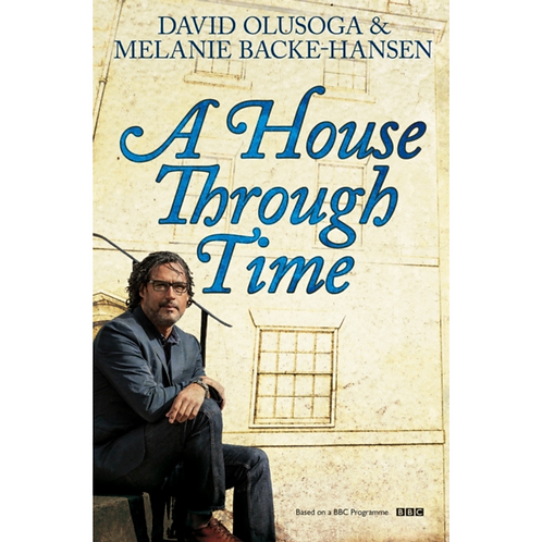 A House Through Time by David Olusoga & Melanie Backe-Hansen (Authors)