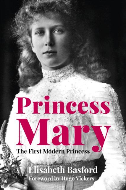 Princess Mary : The First Modern Princess