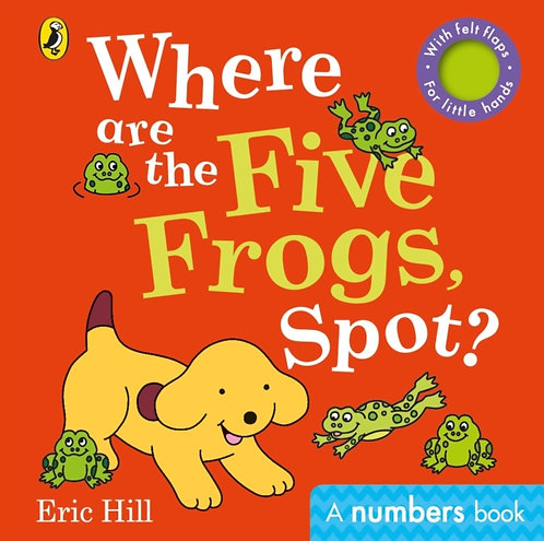Where are the Five Frogs, Spot? : A numbers book with felt flaps