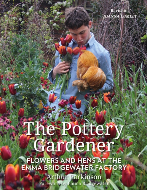 The Pottery Gardener : Flowers and Hens at the Emma Bridgewater Factory