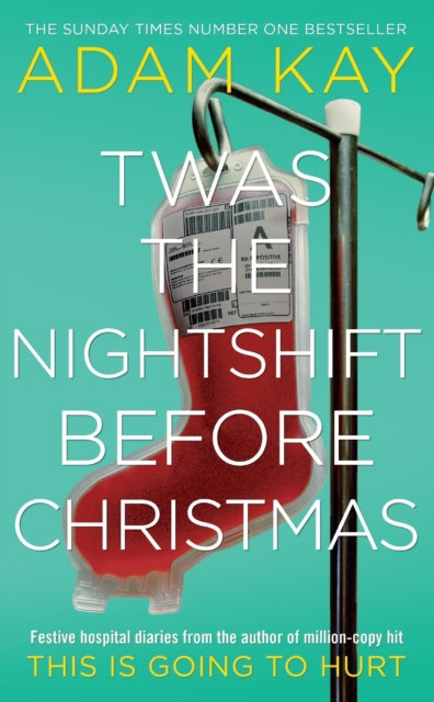Twas The Nightshift Before Christmas : Festive hospital diaries from the author