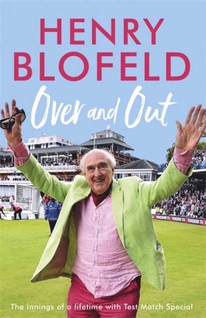 Over and Out: My Innings of a Lifetime with Test Match Special : Memories of Tes