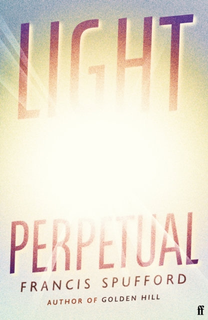 Light Perpetual : from the author of Costa Award-winning Golden Hill