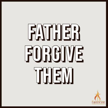"""Father Forgive Them"""