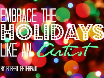 3 Ways to Embrace the Holidays Like an Artist.