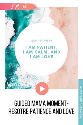 Episode 13: BONUS ! MAMA MOMENT Restore Patience and Love