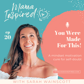 Episode 20: You Were Made for This! A Mindset Motivation Cure for Self-Doubt