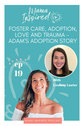 Episode 19: Foster Care, Adoption, Love & Trauma - Adam's Adoption Story with Lindsay Laster