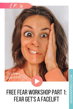 Episode 16: FREE Fear Workshop Part 1- Fear Get's a Facelift