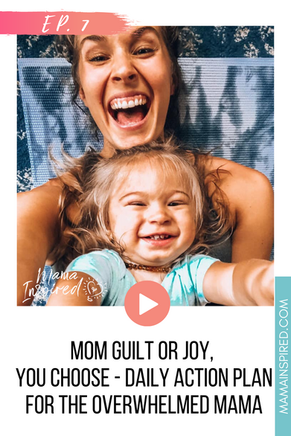 Episode 7: Mom Guilt or Joy, You Choose - Daily Action Plan for the Overwhelmed Mama