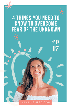 Episode 17: FREE Fear Workshop Part 2- 4 Things You Need to Know to Overcome Fear