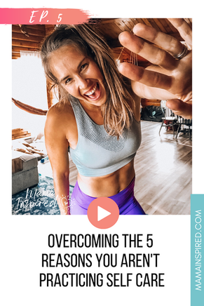 Episode 5: Overcoming the 5 Reasons You Aren't Practicing Self Care