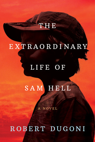 """The Extraordinary Life of Sam Hell"" by  Robert Dugoni: Writers Read Post #9"