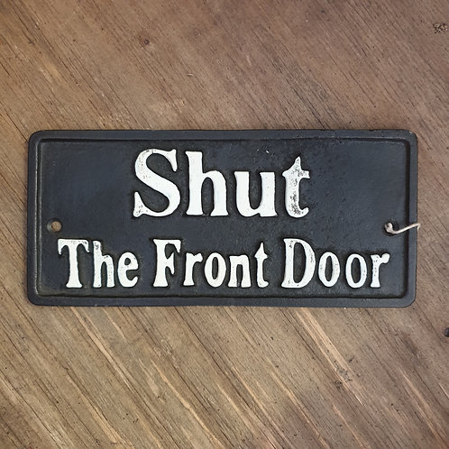 Cast Iron Sign - Shut the front door