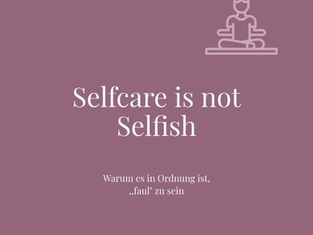 """Selfcare is NOT selfish - warum es in Ordnung ist, ,,faul"""" zu sein"""