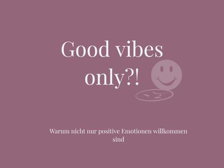 Good Vibes only?! - Warum nicht nur positive Emotionen willkommen sind