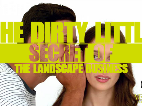 The Dirty Little Secret of Landscape Business