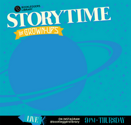 Our fifth season of Storytime for Grown-Ups takes you to the final fronteir! Tune in to see your favorite artists and authors bring you their favorite out-of-this-world stories, poems, and essays. Always on IG Live, available now on IGTV.