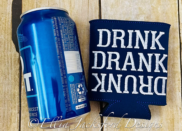 Drink Drank Drunk ITH Can Insulator Embroidery Design