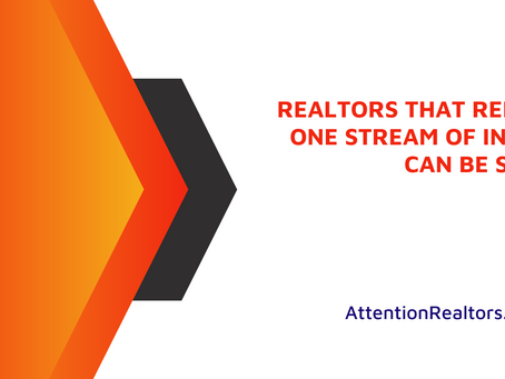 Realtors that rely on one stream of income can be stressful